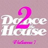 Dance 2 The House -, Vol. 7 von Various Artists