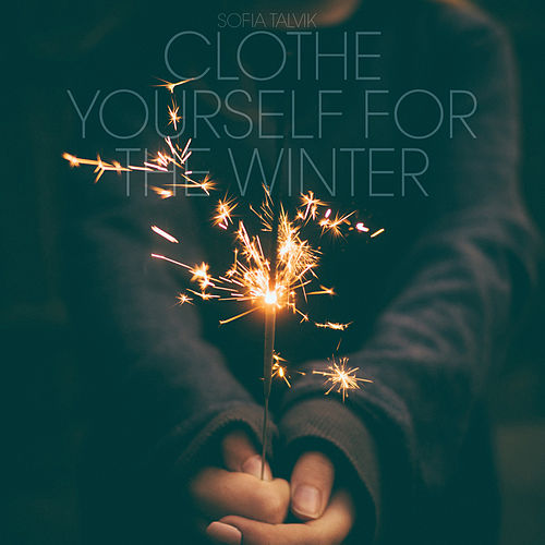 Clothe Yourself For The Winter by Sofia Talvik