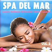 Spa Del Mar, Vol. 2 (Luxury Wellness Relaxation Chillout Lounge) by Various Artists