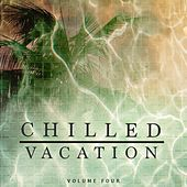 Chilled Vacation, Vol. 4 (Perfect Holiday & Beach Bar Music) by Various Artists