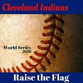Cleveland Indians Raise the Flag by Various Artists
