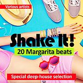 Shake It! (20 Margarita Beats) [Special Deep-House Selection] von Various Artists