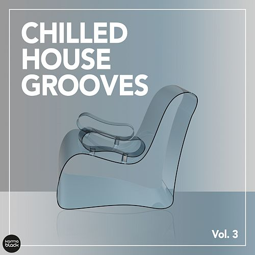 Chilled House Grooves, Vol. 3 by Various Artists