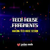 Tech House Fragments (Amazing Tech House Session) by Various Artists