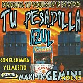 Maxi-Tk Gemini, la Pesadilla Azul, Vol. 15 (Disfruta, de Tu Volumen 15, en Vivo, Con el Chamba y el Muerto) by Various Artists