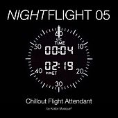 Nightflight 05 Chillout Flight Attendant by Kolibri Musique by Various Artists