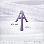 Almost Alive by Gregory Bratton