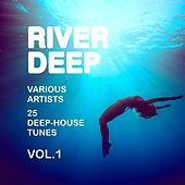 River Deep (25 Deep-House Tunes), Vol. 1 by Various Artists
