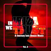 In Ibiza We Trust - A Journey into House Music, Vol. 2 by Various Artists