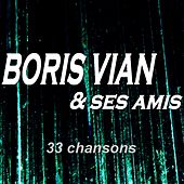 Boris Vian & ses amis (33 chansons) de Various Artists
