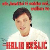 Eh, Kad Bi Ti Rekla Mi, Volim Te by Halid Beslic