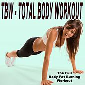Tbw - Total Body Workout (The Full Body Fat Burning Workout) [134-155 Bpm] & DJ Mix by Various Artists