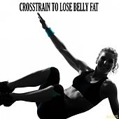 Crosstrain to Lose Belly Fat by Various Artists