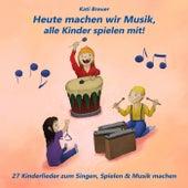 Heute machen wir Musik, alle Kinder spielen mit! 27 Kinderlieder zum Singen, Spielen & Musik machen by Kati Breuer