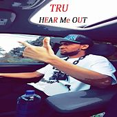 Hear Me Out by Tru