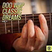 Doo Wop Classic Dreams, Vol. 3 by Various Artists