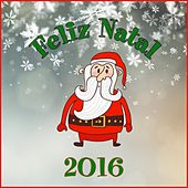 Feliz Natal 2016 by Various Artists