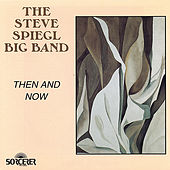 Then and Now by The Steve Spiegl Big Band