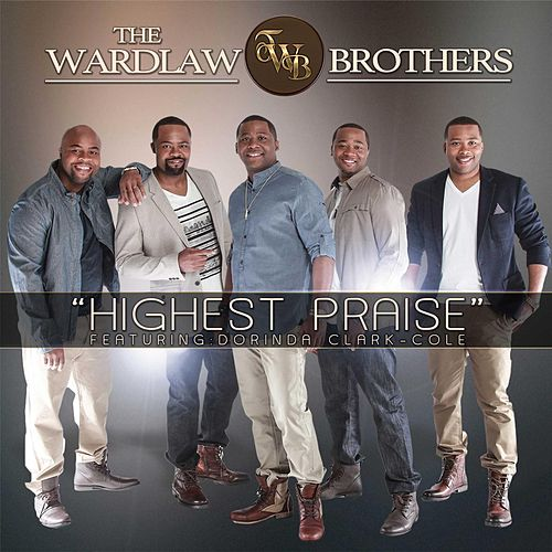 Highest Praise (feat. Dorinda Clark-Cole) by The Wardlaw Brothers