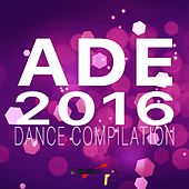 Ade 2016 Dance Compilation by Various Artists