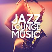 Jazz Lounge Music by Various Artists