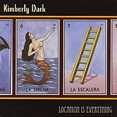 Location Is Everything by Kimberly Dark