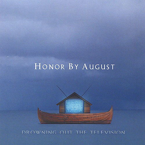 Drowning Out the Television by Honor by August