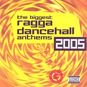The Biggest Ragga Dancehall Anthems 2005 von Various Artists