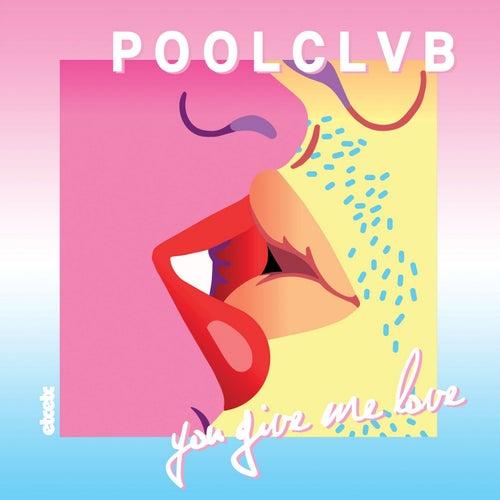 You Give Me Love by Poolclvb