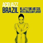 Acid Jazz Brazil (Nu Jazz, Funk & Soul with a Brazilian Flavour) by Various Artists