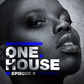 One House - Episode Eight by Various Artists