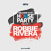 Welcome To My House Party, Vol. 1 (Selected by Robbie Rivera) von Various Artists