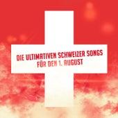 Die ultimativen Schweizer Songs für den 1. August by Various Artists
