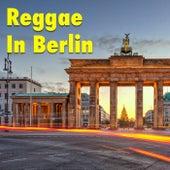 Reggae In Berlin by Various Artists