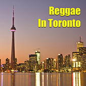 Reggae In Toronto by Various Artists