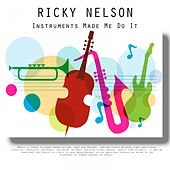 Instruments Made Me Do It by Ricky Nelson