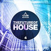 The Future Of House Vol. 4 by Various Artists