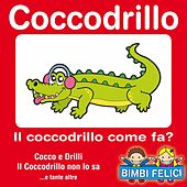 Coccodrillo: il coccodrillo come fa ? (Cocco e drilli e tutte le canzoncine dei coccodrilli) von Various Artists