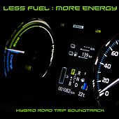 Less Fuel: More Energy (Hybrid Road Trip 'Soundtrack') by Various Artists