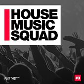 House Music Squad #3 by Various Artists