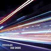 Dub Smoke by Pitch Black