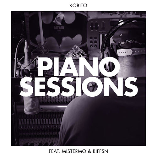 Piano Sessions (feat. MisterMo & Riffsn) by Kobito