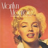 forever..... (I wanna be loved by you) von Marilyn Monroe