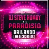 Bailando (Me Dices Adiós) [DJ Steve Humby Jump Remix] di Paradisio