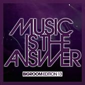 Music Is the Answer - Bigroom Edition 13 de Various Artists