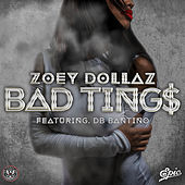 Bad Tings by Zoey Dollaz