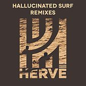 Hallucinated Surf (Remixes) by Hervé
