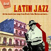 Latin Jazz (All the Classic Jazz Songs from Brazil, Cuba, Mexico and More ...) von Various Artists