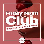 Friday Night to the Club (Thanks God It's Friday), Vol. 1 by Various Artists