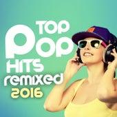 Top Pop Hits Remixed 2016 von Various Artists
